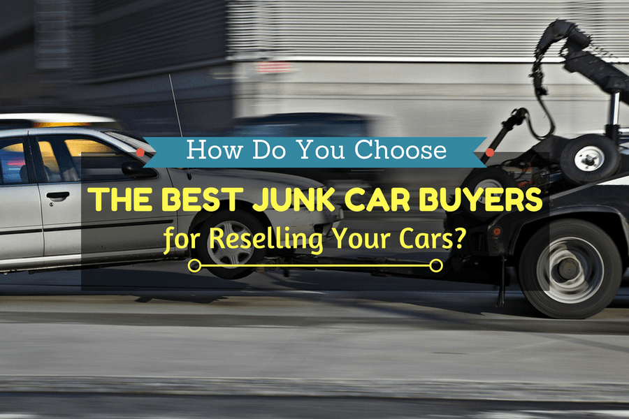 How Do You Choose the Best Junk Car Buyers for Reselling Your Cars ...