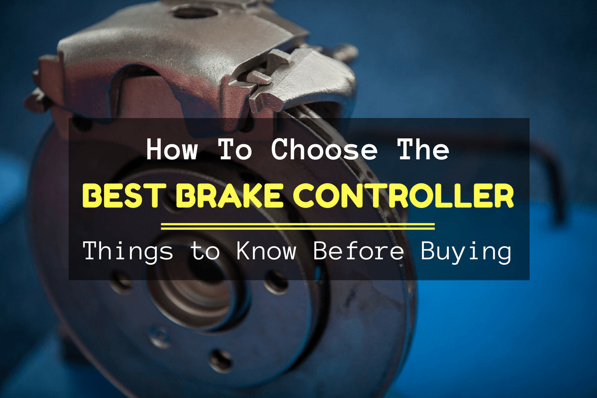 Choose The Best Brake Controllers With Reviews 2016