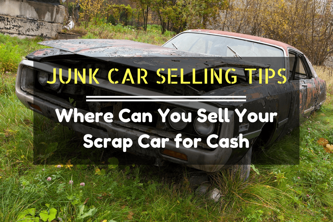Where Can You Sell Your Scrap Car for Cash - Junk Car Selling Tips ...
